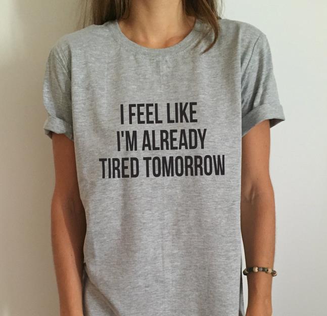 새로운 여성 t 셔츠 나는 이미 피곤한 것처럼 느낀다 내일 코튼 캐주얼 재밌는 셔츠 레이디 탑 티 드롭 선박 6 색 Z-263
